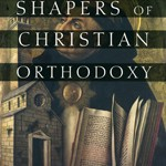 Shapers of Christian Orthodoxy
