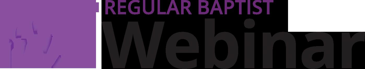 Regular Baptist Webinar