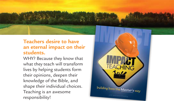 Impact Teaching | Teacher's desire to have an eternal impact on their students. WHY? Because they know that what they teach will transform lives by helping students form their opinions, deepen their knowledge of the Bible, and shape their individual choices. Teaching is an awesome responsibility.