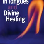 "Revised Edition of ""Speaking in Tongues and Divine Healing"" Now Available"